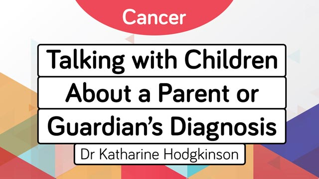 Cover image for: Talking with Children About a Parent or Guardian's Cancer Diagnosis