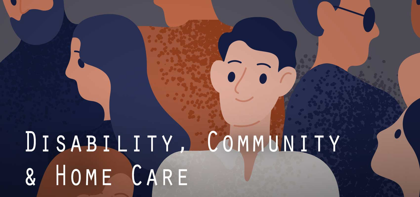 Disability, Community and Home Care