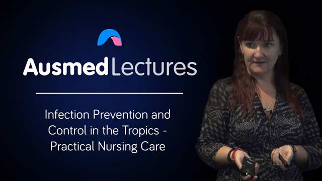 Cover image for lecture: Infection Prevention and Control in the Tropics - Practical Nursing Care