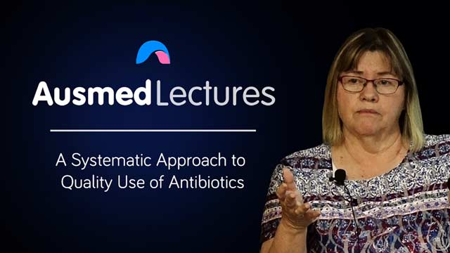 Cover image for lecture: A Systematic Approach to Quality Use of Antibiotics